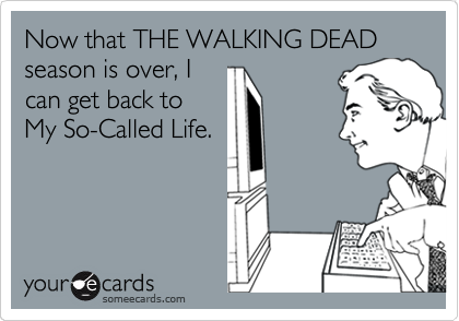 Now that THE WALKING DEAD season is over, I