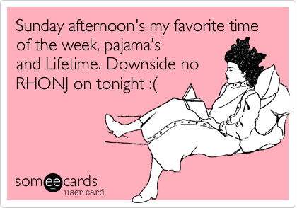 Sunday's afternoon's my favorite time of the week, pajama's and Lifetime.