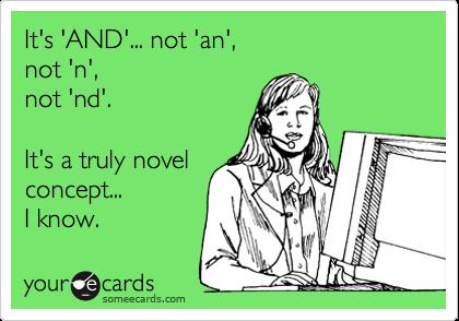 It's 'AND'... not 'an',  not 'n',  not 'nd'.    It's a truly novel concept... I know.