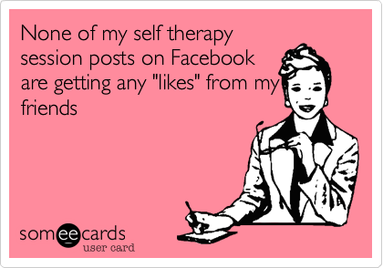 None of my self therapy
