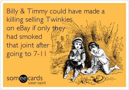Billy & Timmy could have made a  killing selling Twinkies on eBay if only they had smoked that joint after going to 7-11