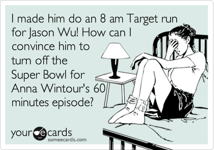 I made him do an 8 am Target run