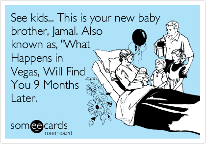 """See kids... This is your new baby brother%2C Jamal. Also known as%2C """"What Happens in Vegas%2C Will Find You 9 Months Later."""
