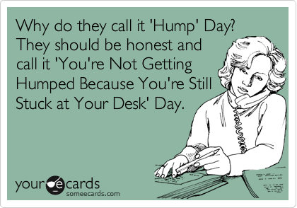 Why do they call it 'Hump' Day? 