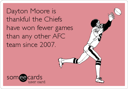 Dayton Moore is  thankful the Chiefs    have won fewer games than any other AFC team since 2007.