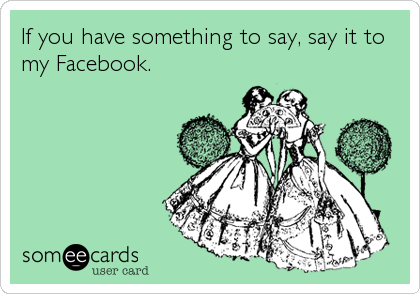 If you have something to say, say it to my Facebook.