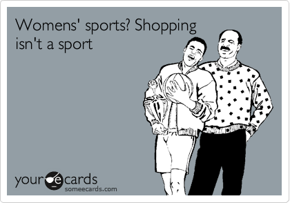 Womens' sports? Shopping