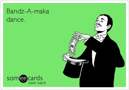Bandz-A-maka%0Ddance.