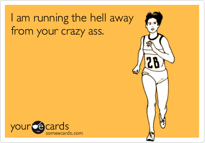 I am running the hell away