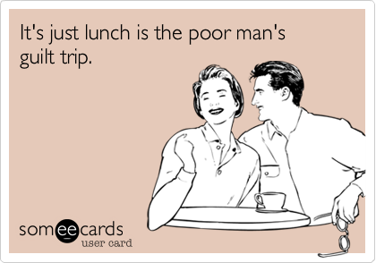 It's just lunch is the poor man's