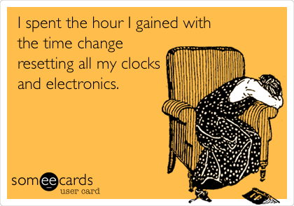 I spent the hour I gained with the time change resetting all my clocks and electronics.