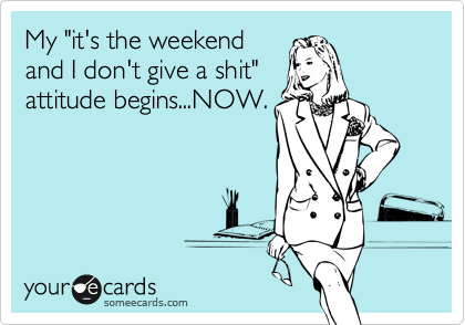 "My ""it's the weekend