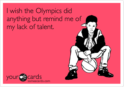 I wish the Olympics did