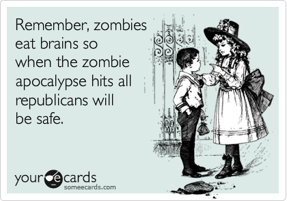 Remember, zombies