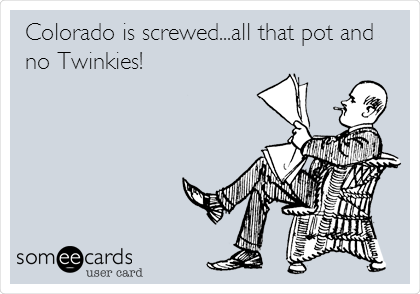 Colorado is screwed...all that pot and no Twinkies!
