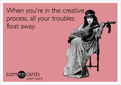 When you're in the creative