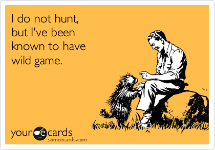 I do not hunt,