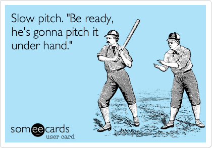 """Slow pitch. """"Be ready%2C he's gonna pitch it under hand."""""""