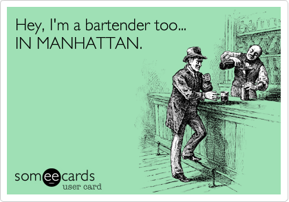 Hey, I'm a bartender too...