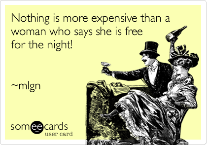 Nothing is more expensive than a woman who says she is free