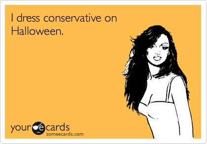 I dress conservative on