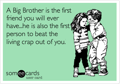 A Big Brother Is The First Friend You Will Ever Havehe