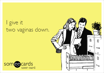 I give it  two vaginas down.