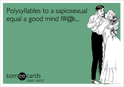 Polysyllables to a sapiosexual 