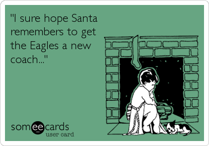 """I sure hope Santa remembers to get the Eagles a new coach..."""