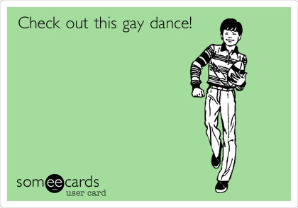 Check out this gay dance!