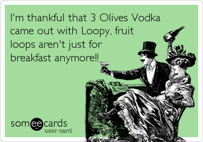 I'm thankful that 3 Olives Vodka