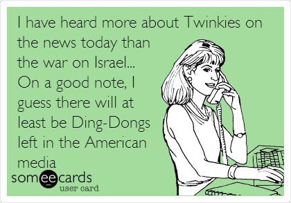 I have heard more about Twinkies on the news today than the war on Israel... On a good note, I guess there will at least be Ding-Dongs left in the American media
