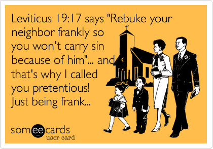 "Leviticus 19%3A17 says ""Rebuke your neighbor frankly so