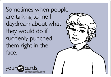 Sometimes when people