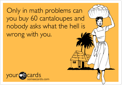 Only in math problems can