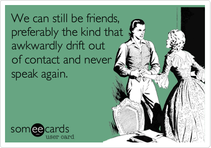 We can still be friends,