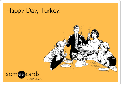 Happy Day, Turkey!