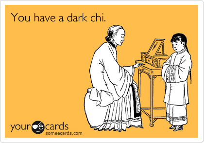 You have a dark chi.