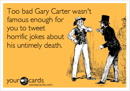 Too bad Gary Carter wasn't
