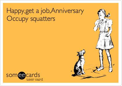 Happy%2Cget a job%2CAnniversary Occupy squatters