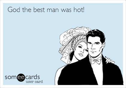 God the best man was hot!
