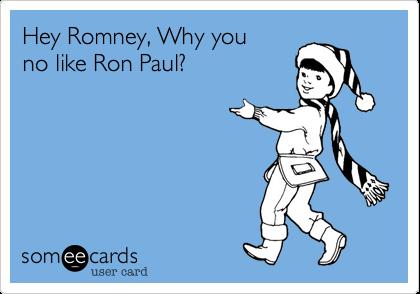 Hey Romney, Why you no like Ron Paul?
