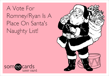 A Vote For  Romney/Ryan Is A Place On Santa's Naughty List!