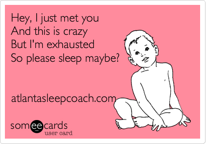 Hey, I just met you And this is crazy But I'm exhausted So please sleep maybe?
