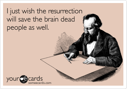 I just wish the resurrection