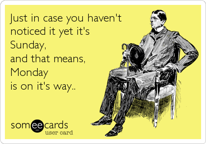 Just in case you haven't noticed it yet it's Sunday,  and that means, Monday  is on it's way..