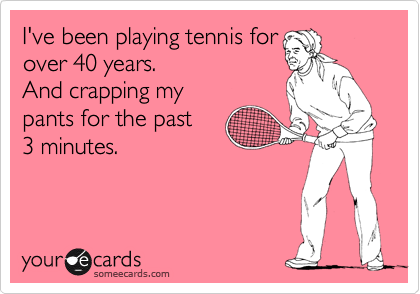 I've been playing tennis for