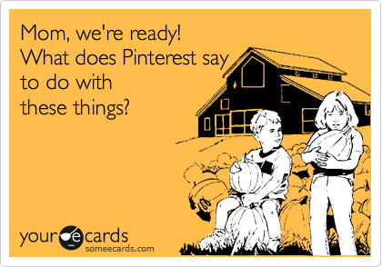 Mom, we're ready! What does Pinterest say to do with