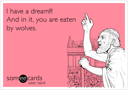 I have a dream!!!