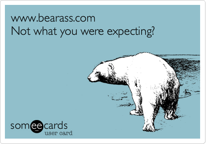 www.bearass.com Not what you were expecting?